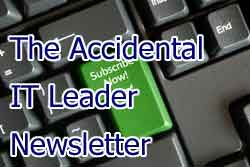 Subscribe to The Accidental IT Leader Newsletter